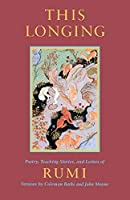 This Longing: Poetry, Teaching Stories, and Letters of Rumi