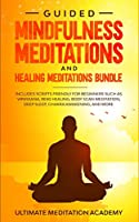 Guided Mindfulness Meditations and Healing Meditations Bundle: Includes Scripts Friendly for Beginners Such as Vipassana, Reiki Healing, Body Scan Meditation, Deep Sleep, Chakra Awakening, and More.