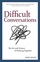 Difficult Conversations: The Art and Science of Working Together