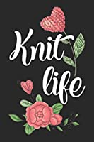 Knit Life: Funny Novelty Knitting Gift Notebook: Awesome Lined Journal For Knitters: Cute Floral