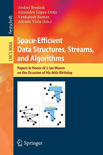 Download Space-Efficient Data Structures, Streams, and Algorithms: Papers in Honor of J. Ian Munro, on the Occasion of His 66th Birthday (Lecture Notes in Computer Science) 3642402720