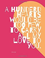 """a hundered hearts woul be too few to carry all my love to you.: Valentine gift for her and him, 110 Dot Grid Pages, Love Quotes Notebook ( 8.5"""" x 11"""" ), Isometric Dots,"""