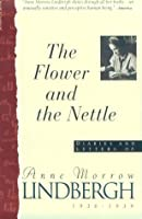 Flower And The Nettle: Diaries And Letters Of Anne Morrow Lindbergh, 1936-1939
