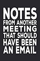 Notes From Another Meeting That Should Have Been An Email: 6 X 9 Blank Lined Coworker Gag Gift Funny Office Notebook Journal