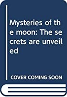 Mysteries of the moon: The secrets are unveiled