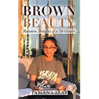 Brown Beauty: Random Thoughts of a 7Th Grader (English Edition)