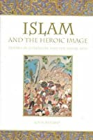 Islam and the Heroic Image: Themes in Literature and the Visual Arts
