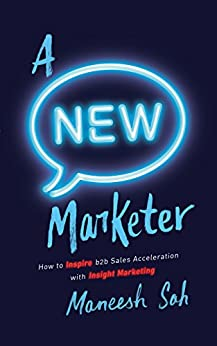 A NEW Marketer: How to Inspire b2b Sales Acceleration with Insight Marketing by [Sah, Maneesh]