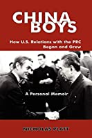 China Boys: How U.S. Relations with the PRC Began and Grew. a Personal Memoir (ADST-DACOR Diplomats and Diplomacy)