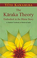 The Karaka Theory ( embodied in the Rama story: a Sanskrit textbook in medieval India ) [Hardcover] Yuto Kawamurya