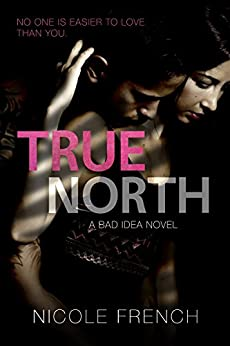 True North (Bad Idea Book 3) by [French, Nicole]