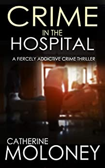 CRIME IN THE HOSPITAL a fiercely addictive crime thriller (Detective Markham Mystery Book 4) by [MOLONEY, CATHERINE]