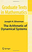 The Arithmetic of Dynamical Systems (Graduate Texts in Mathematics)