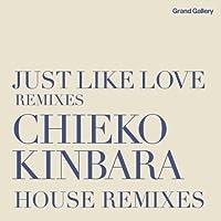 JUST LIKE LOVE REMIXIES~CHIEKO KINBARA HOUSE REMIXIES