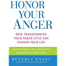 Honor Your Anger: How Transforming Your Anger Style Can Change Your Life (English Edition)