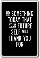 Do Something Today That Your Future Self Will Thank You For - motivational inspirational quotes fridge magnet - ?????????