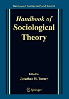 Handbook of Sociological Theory (Handbooks of Sociology and Social Research)