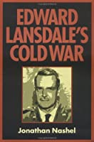 Edward Lansdale's Cold War (Culture, Politics, and the Cold War (Paperback))