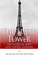 The Eiffel Tower: The History of Paris' Most Famous Landmark by Charles River Editors(2015-04-15)