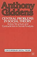 Central Problems in Social Theory: Action, structure and contradiction in social analysis (Contemporary Social Theory)