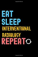 Eat, Sleep, interventional radiology, Repeat Notebook - interventional radiology Funny Gift: Lined Notebook / Journal Gift, 120 Pages, 6x9, Soft Cover, Matte Finish