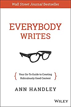 Everybody Writes: Your Go-To Guide to Creating Ridiculously Good Content by [Handley, Ann]