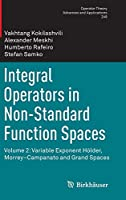 Integral Operators in Non-Standard Function Spaces: Volume 2: Variable Exponent Hoelder, Morrey–Campanato and Grand Spaces (Operator Theory: Advances and Applications)