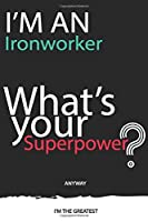 I'm an Ironworker What's Your Superpower ? Unique customized Gift for Ironworker  - Journal with beautiful colors, 120 Page, Thoughtful Cool Present for Ironworker ( Ironworker notebook): Thank You Gift for Ironworker