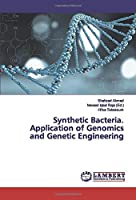 Synthetic Bacteria. Application of Genomics and Genetic Engineering