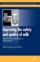 Improving the Safety and Quality of Milk: Improving Quality in Milk Products (Woodhead Publishing Series in Food Science, Technology and Nutrition)