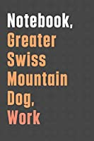 Notebook, Greater Swiss Mountain Dog, Work: For Greater Swiss Mountain Dog Fans