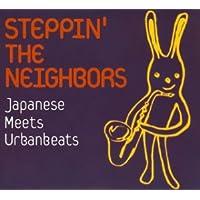 STEPPIN'THE NEIGHBORS~Japanese Meets Urban beats~(CCCD)