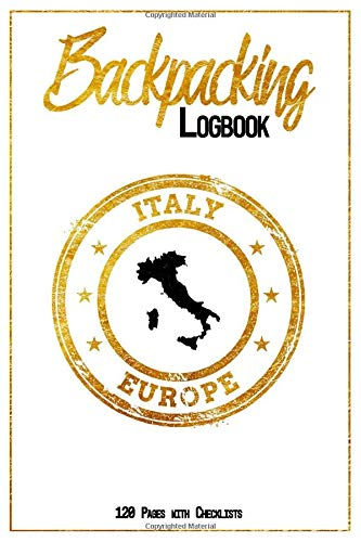 Backpacking Logbook Italy Europe 120 Pages with Checklists: 6x9 Hiking Journal, Backpack and Camping Notebook Checklists and Bucketlists perfect gift for your Trip to Italy (Europe) for every Traveler