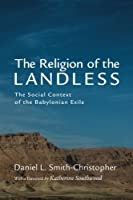 The Religion of the Landless: The Social Context of the Babylonian Exile