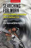 Searching for Work: Small-Scale Mobility and Unskilled Labor in Southeast Asia (Seatide-silkworm Books)