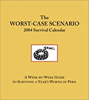 Worst Case Scenario 2004 Calendar: A Week by Week Guide to Surviving a Year's Worth of Peril