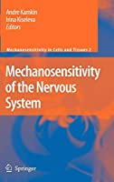 Mechanosensitivity of the Nervous System (Mechanosensitivity in Cells and Tissues)