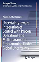 Uncertainty-aware Integration of Control with Process Operations and Multi-parametric Programming Under Global Uncertainty (Springer Theses)