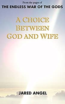 [Angel, Jared]のA Choice Between God and Wife (Endless War of the Gods) (English Edition)