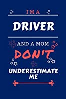 I'm A Driver And A Mom Don't Underestimate Me: Perfect Gag Gift For A Driver Who Happens To Be A Mom And NOT To Be Underestimated!   Blank Lined Notebook Journal   100 Pages 6 x 9 Format   Office   Work   Job   Humour and Banter   Birthday  Hen     Annive