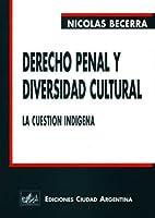 Derecho Penal y Diversidad Cultural: La Cuestion Indigena
