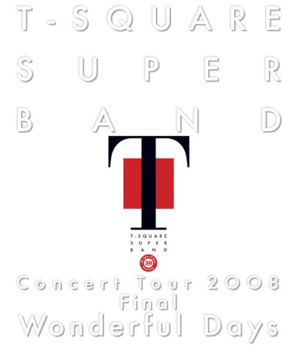 "T-SQUARE SUPER BAND Concert Tour 2008 Final ""Wonderful Days"" [Blu-ray]"