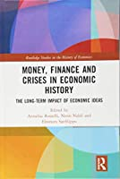 Money, Finance and Crises in Economic History: The Long-Term Impact of Economic Ideas (Routledge Studies in the History of Economics)