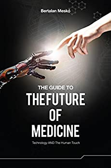 The Guide to the Future of Medicine: Technology AND The Human Touch by [Bertalan Meskó]