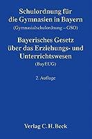 Schulordnung fuer die Gymnasien in Bayern (Gymnasialschulordnung - GSO). Bayerisches Gesetz ueber das Erziehungs- und Unterrichtswesen (BayEUG): Textausgabe. Stand: 15.9.2008