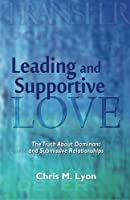 Leading and Supportive Love: The Truth about Dominant and Submissive Relationships