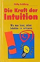 Die Kraft der Intuition. Wie man lernt, seiner Intuition zu vertrauen