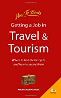 Getting a Job in Travel and Tourism: Where to Find the Best Jobs and How to Secure Them