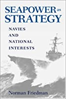 Seapower As Strategy: Navies and National Interests