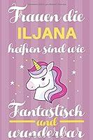 Notizbuch: Frauen Die Iljana Heissen Sind Wie Einhoerner (120 linierte Seiten, Softcover) Tagebebuch, Reisetagebuch, Skizzenbuch Fuer Mama, Tochter, Beste Freundin, Oma, Tante